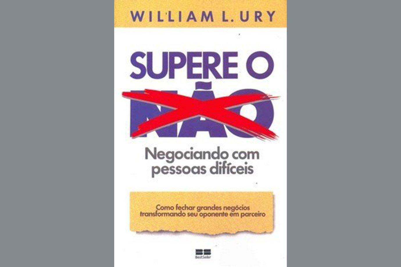 Supere o Não: Negociando Com Pessoas Difíceis, de William Ury