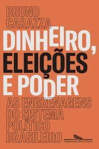 """Capa do livro """"Dinheiro, Eleições e Poder"""", de Bruno Carazza"""