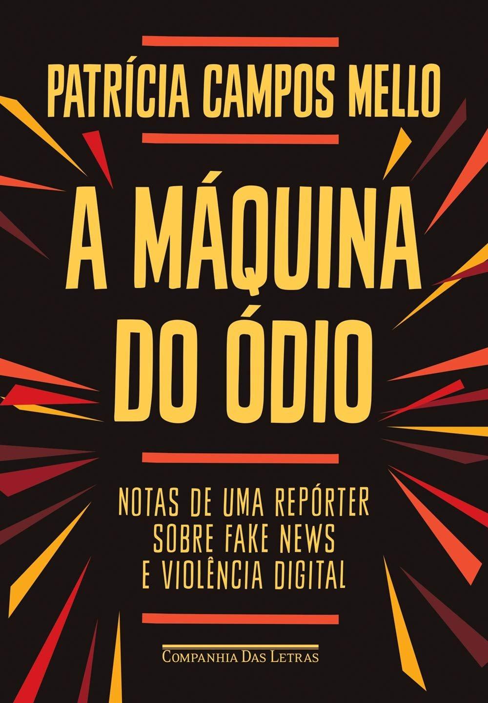 """""""A máquina do ódio: Notas de uma repórter sobre fake news e violência digital"""", de Patrícia Campos Mello"""