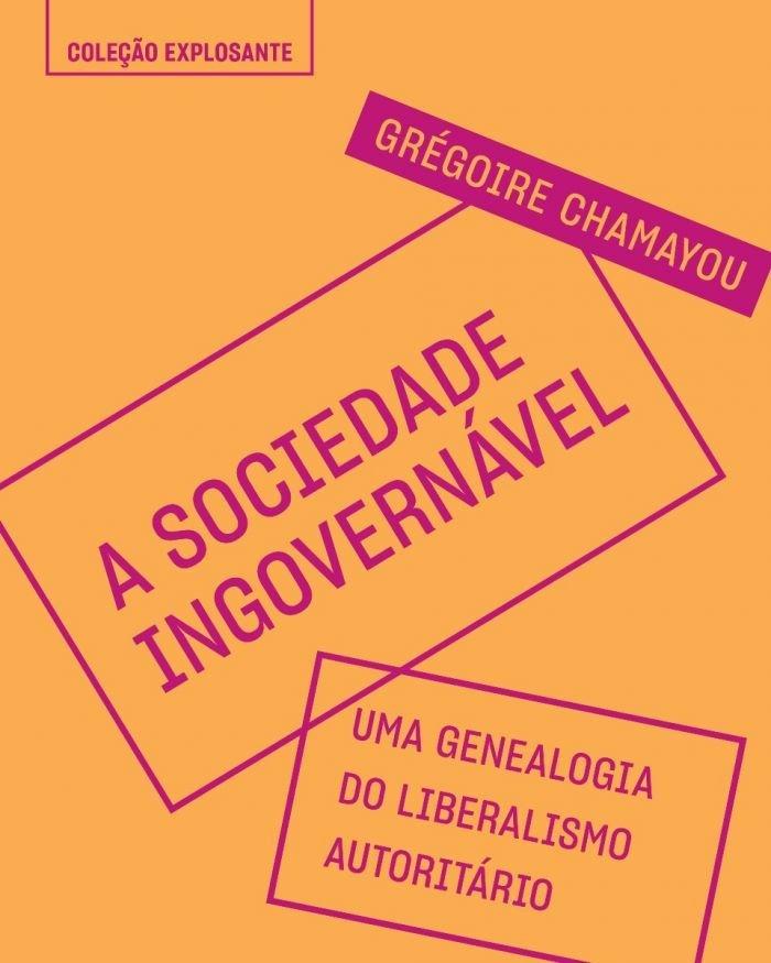 """""""A Sociedade Ingovernável"""", de Grègoire Chamayou"""