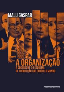 A Organização - livro da Malu Gaspar sobre Odebrecht